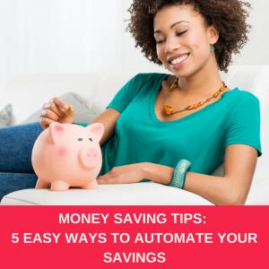 MONEY SAVING TIPS: 5 EASY WAYS TO AUTOMATE YOUR SAVINGS